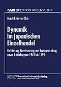 Dynamik Im Japanischen Einzelhandel: Einf?hrung, Durchsetzung Und Fortentwicklung Neuer Betriebstypen 1954 Bis 1994