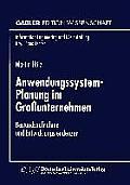 Anwendungssystem-Planung Im Grounternehmen: Bestandsaufnahme Und Entwicklungstendenzen