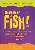Noch mehr Fish! Die unbegrenzten Einsatzmöglichkeiten eines ungewöhnlich erfolgreichen Motivationsbuchs
