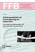Grundungsaktivitat Und Grundungserfolg Von Freiberuflern: Eine Empirische Mikroanalyse Mit Dem Sozio-Okonomischen Panel