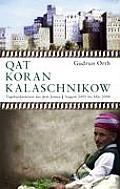 Qat Koran Kalaschnikow: Tagebuchnotizen aus dem Jemen. August 2001 bis Mai 2004