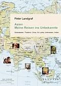 Asien - Meine Reisen ins Unbekannte: S?dostasien, Thailand, China, Sri Lanka, Indonesien, Indien
