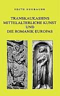 Transkaukasiens mittelalterliche Kunst und die europ?ische Romanik