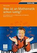 Was Ist an Mathematik Schon Lustig?: Ein Lesebuch Rund Um Mathematik Und Kabarett, Musik Und Humor. Mit 7 Mathematischen Zwischenspielen