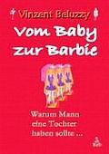 Vom Baby zur Barbie: Warum Mann eine Tochter haben sollte . . .