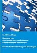 Kopplung von Gesch?ftsprozessmodellen und Anwendungssystemmodellen: Band 1: Problemstellung und Grundlagen