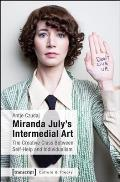 Miranda July's Intermedial Art: The Creative Class Between Self-Help and Individualism