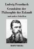 Grunds?tze der Philosophie der Zukunft: und andere Schriften