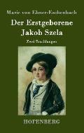 Der Erstgeborene / Jakob Szela: Zwei Erz?hlungen