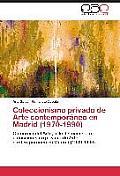 Coleccionismo Privado de Arte Contemporaneo En Madrid (1970-1990)