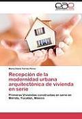 Recepcion de La Modernidad Urbana Arquitectonica de Vivienda En Serie