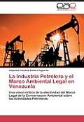 La Industria Petrolera y El Marco Ambiental Legal En Venezuela