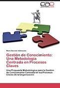 Gestion de Conocimiento: Una Metodologia Centrada En Procesos Claves