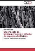 El Concepto de Mesoamerica En El Estudio de Procesos Historicos