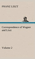 Correspondence of Wagner and Liszt - Volume 2
