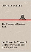 The Voyages of Captain Scott: Retold from the Voyage of the Discovery and Scott's Last Expedition
