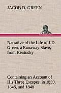 Narrative of the Life of J.D. Green, a Runaway Slave, from Kentucky Containing an Account of His Three Escapes, in 1839, 1846, and 1848