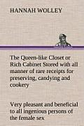 The Queen-like Closet or Rich Cabinet Stored with all manner of rare receipts for preserving, candying and cookery. Very pleasant and beneficial to al