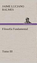 Filosof?a Fundamental, Tomo III