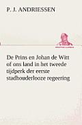 de Prins En Johan de Witt of Ons Land in Het Tweede Tijdperk Der Eerste Stadhouderlooze Regeering