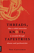 Threads Knots Tapestries How a Tribal Connection Is Revealed Through Dreams & Synchronicities