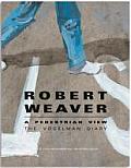 Robert Weaver A Pedestrian View The Vogelman Diary