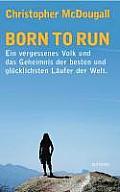 Born to Run Ein vergessenes Volk und das Geheimnis der besten und glucklichsten Laufer der Welt