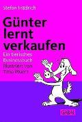 Günter lernt verkaufen - Ein tierisches Businessbuch