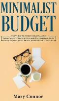 Minimalist Budget: Everything You Need To Know About Saving Money, Spending Less And Decluttering Your Finances With Smart Money Manageme