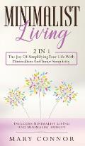 Minimalist Living: 2 In 1: The Joy Of Simplifying Your Life With Minimalism And Inner Simplicity: Includes Minimalist Living And Minimali