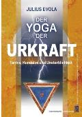 Der Yoga der Urkraft: Tantra, Kundalini und Unsterblichkeit