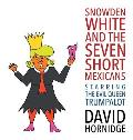 Snowden White and the Seven Short Mexicans: Starring the Evil Queen Trumpalot