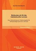 Buchereien ALS Ort Des Interkulturellen Lernens: Eine Untersuchung Zum Medienangebot Fur Mehrsprachige Leserinnen Und Leser