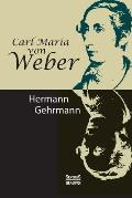 Carl Maria von Weber. Biografie