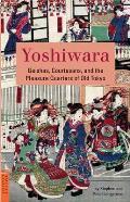 Yoshiwara Geishas Courtesans & the Pleasure Quarters of Old Tokyo