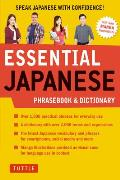 Essential Japanese Phrasebook & Dictionary Speak Japanese with Confidence
