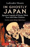 In Ghostly Japan Japanese Legends of Ghosts Yokai Yurei & Other Oddities