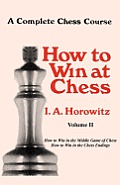 A Complete Chess Course, How to Win at Chess, Volume II