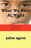 What We Bury at Night: Disposable Humanity