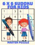 6 x 6 Sudoku for Kids: The Super Sudoku Activity Puzzle Book For Smart Kids: The Super Sudoku Book For Smart Kids