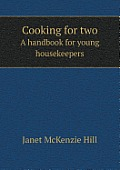 Cooking for Two a Handbook for Young Housekeepers