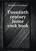 Twentieth Century Home Cook Book