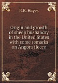 Origin and Growth of Sheep Husbandry in the United States with Some Remarks on Angora Fleece