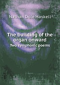 The Building of the Organ Onward Two Symphonic Poems