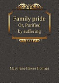 Family Pride Or, Purified by Suffering