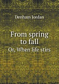 From Spring to Fall Or, When Life Stirs