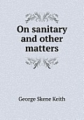 On Sanitary and Other Matters