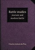 Battle Studies Ancient and Modern Battle