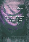 Voyages and Travels of Lord Brassey from 1862-1894 Volume 2