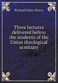 Three Lectures Delivered Before the Students of the Union Theological Seminary
